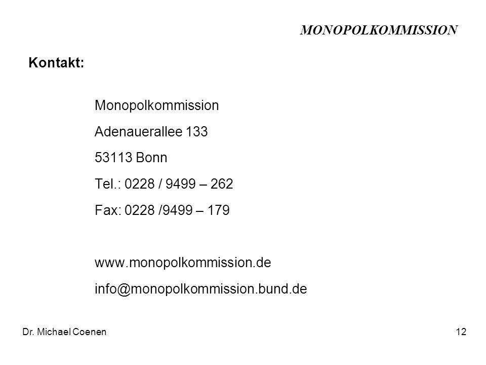 MONOPOLKOMMISSION Monopolkommission Adenauerallee 133 53113 Bonn Tel.: 0228 / 9499 – 262 Fax: 0228 /9499 – 179 www.monopolkommission.de info@monopolkommission.bund.de Dr.