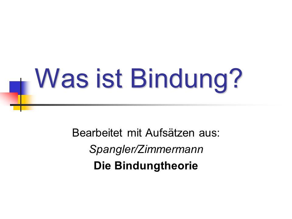 Was ist Bindung? Bearbeitet mit Aufsätzen aus: Spangler/Zimmermann Die Bindungtheorie