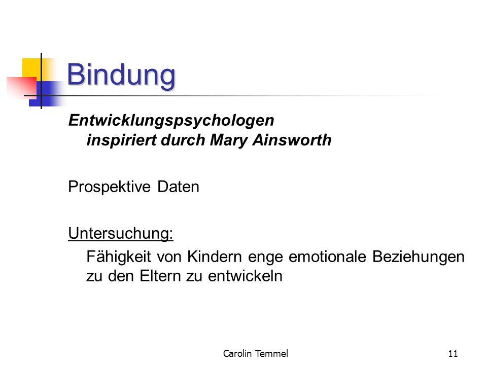 Carolin Temmel11 Bindung Entwicklungspsychologen inspiriert durch Mary Ainsworth Prospektive Daten Untersuchung: Fähigkeit von Kindern enge emotionale