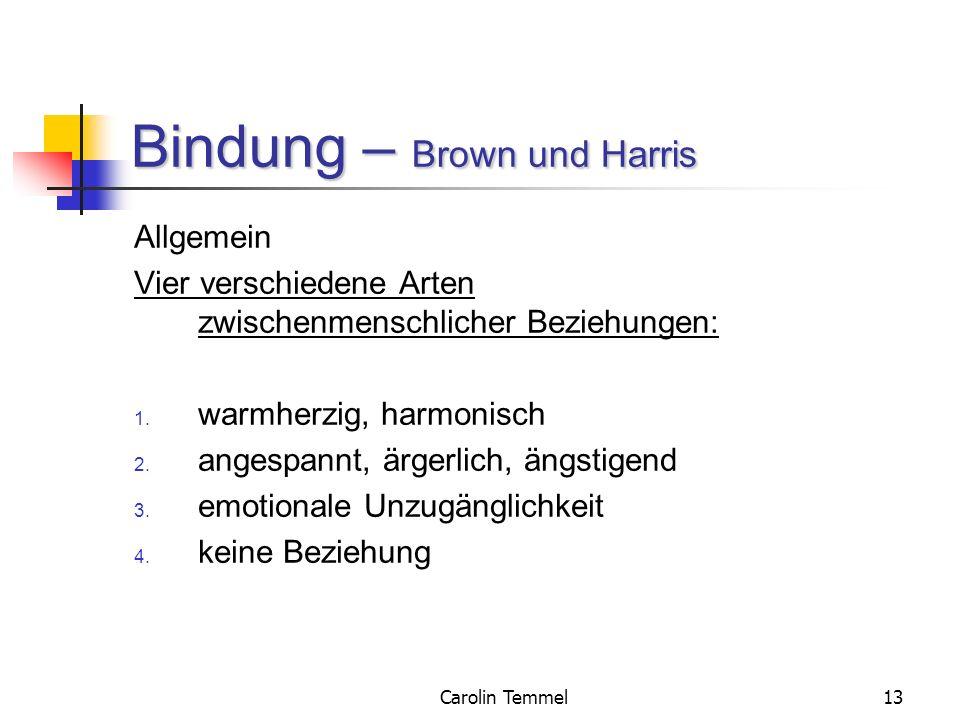 Carolin Temmel13 Bindung – Brown und Harris Allgemein Vier verschiedene Arten zwischenmenschlicher Beziehungen: 1. warmherzig, harmonisch 2. angespann