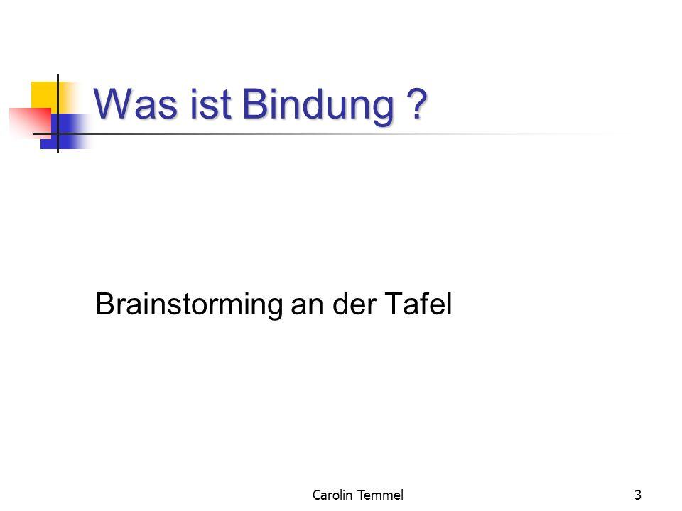 Carolin Temmel3 Was ist Bindung ? Brainstorming an der Tafel