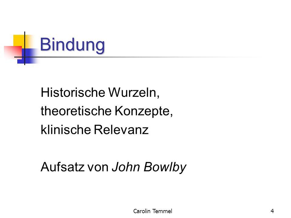 Carolin Temmel4 Bindung Historische Wurzeln, theoretische Konzepte, klinische Relevanz Aufsatz von John Bowlby