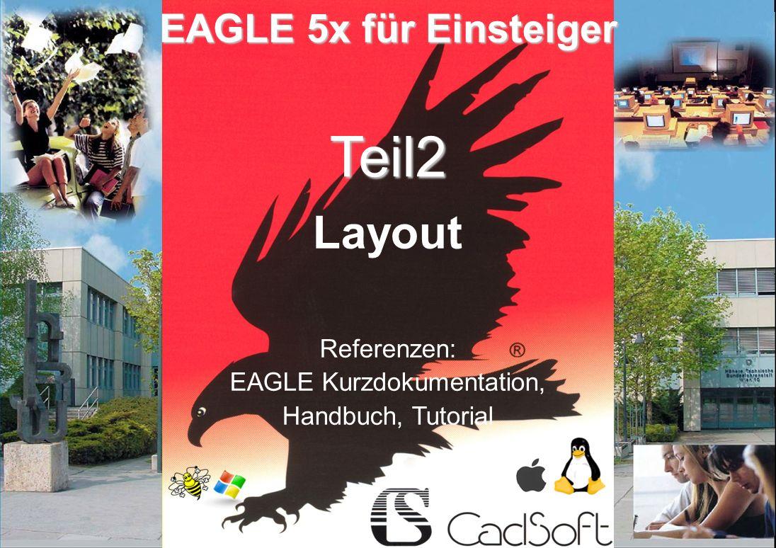 © raf/sev V1.0 01/11 Teil2 EAGLE 5x für Einsteiger Layout Referenzen: EAGLE Kurzdokumentation, Handbuch, Tutorial