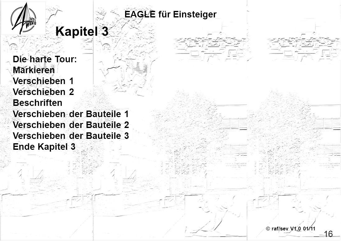 © raf/sev V1.0 01/11 EAGLE für Einsteiger 16 Kapitel 3 Die harte Tour: Markieren Verschieben 1 Verschieben 2 Beschriften Verschieben der Bauteile 1 Ve