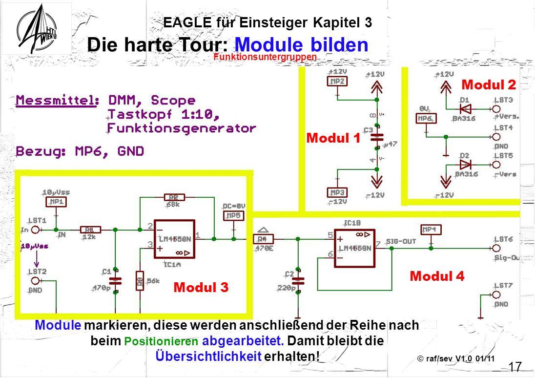 © raf/sev V1.0 01/11 EAGLE für Einsteiger Kapitel 3 17 Die harte Tour: Module bilden Module markieren, diese werden anschließend der Reihe nach beim P