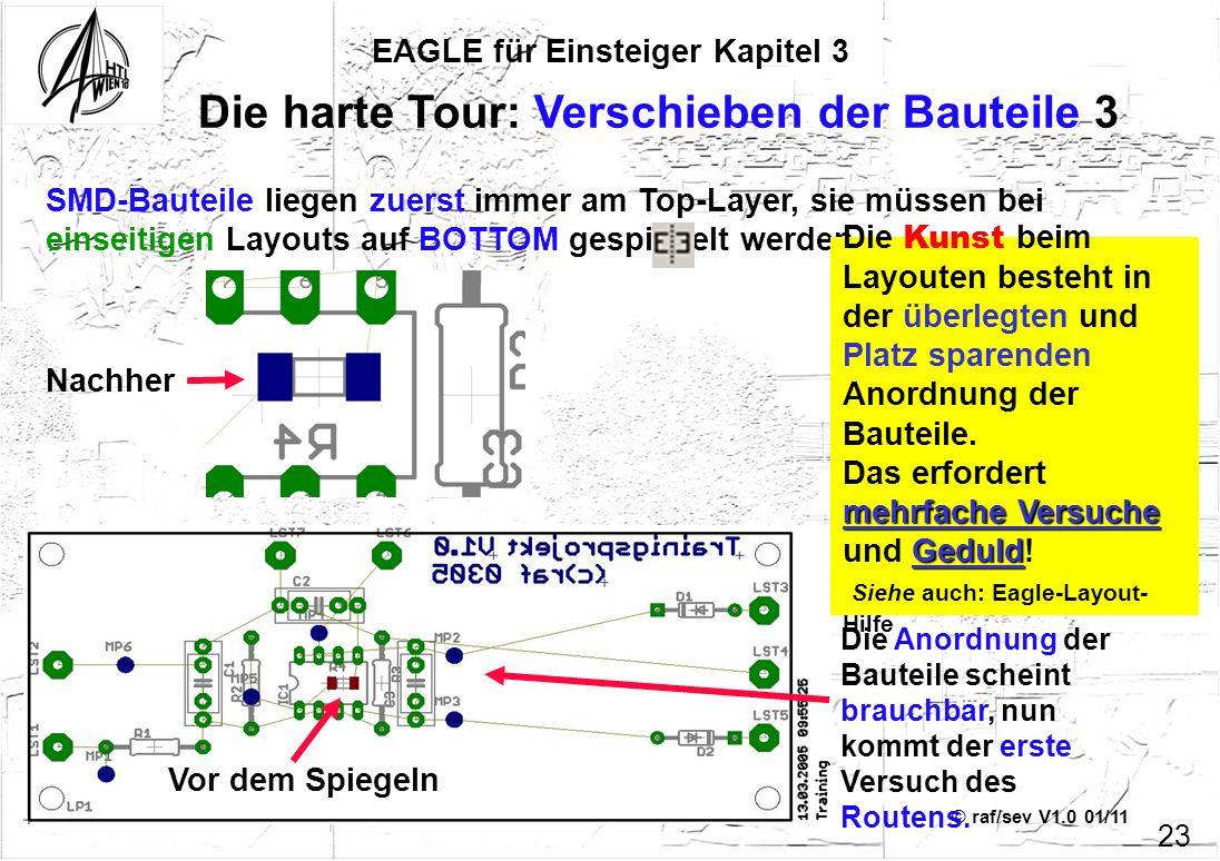 © raf/sev V1.0 01/11 SMD-Bauteile liegen zuerst immer am Top-Layer, sie müssen bei einseitigen Layouts auf BOTTOM gespiegelt werden EAGLE für Einsteig