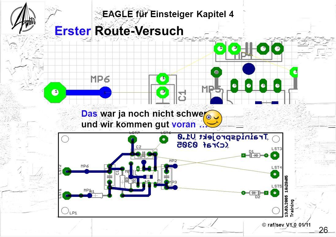 © raf/sev V1.0 01/11 Das war ja noch nicht schwer und wir kommen gut voran … EAGLE für Einsteiger Kapitel 4 26 Erster Route-Versuch
