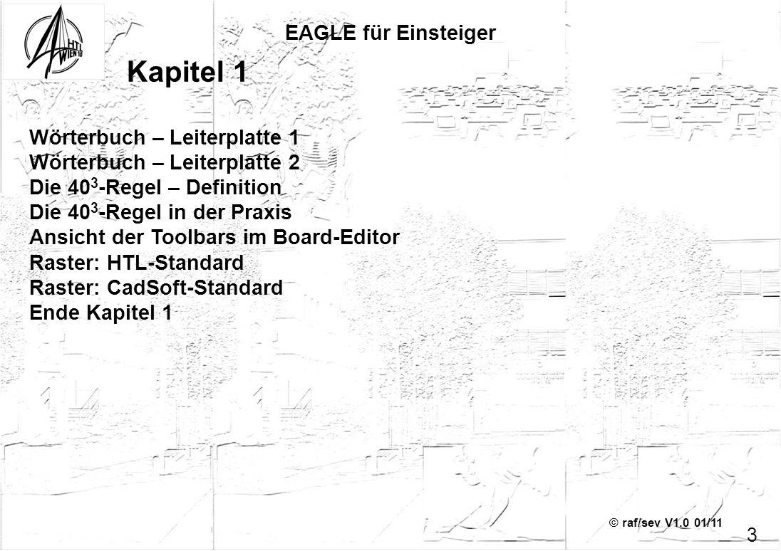 © raf/sev V1.0 01/11 EAGLE für Einsteiger 3 Kapitel 1 Wörterbuch – Leiterplatte 1 Wörterbuch – Leiterplatte 2 Die 40 3 -Regel – Definition Die 40 3 -R