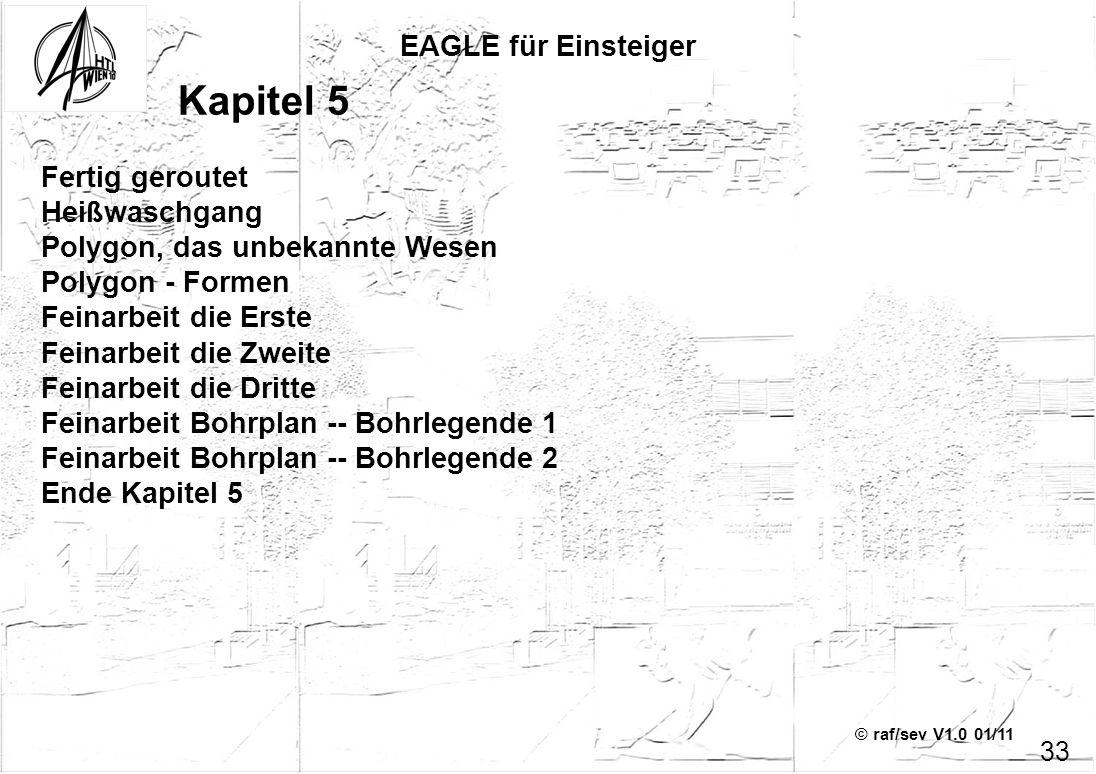 © raf/sev V1.0 01/11 EAGLE für Einsteiger 33 Kapitel 5 Fertig geroutet Heißwaschgang Polygon, das unbekannte Wesen Polygon - Formen Feinarbeit die Ers