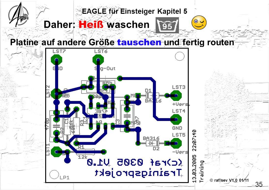 © raf/sev V1.0 01/11 EAGLE für Einsteiger Kapitel 5 35 Daher: Heiß waschen Platine auf andere Größe tauschen und fertig routen