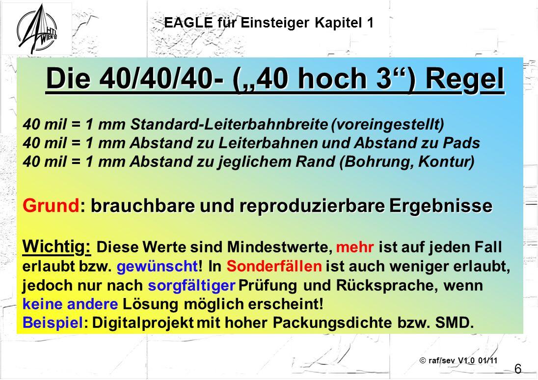 © raf/sev V1.0 01/11 Die 40/40/40- (40 hoch 3) Regel 40 mil = 1 mm Standard-Leiterbahnbreite (voreingestellt) 40 mil = 1 mm Abstand zu Leiterbahnen un