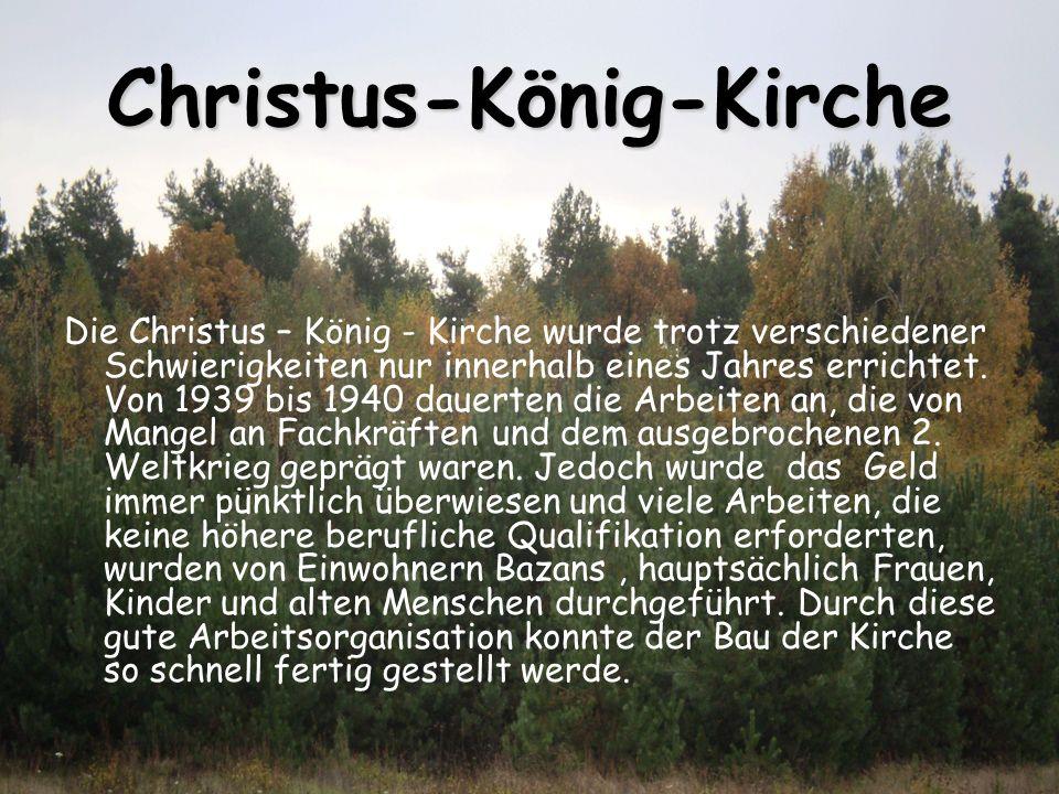 Christus-König-Kirche Die Christus – König - Kirche wurde trotz verschiedener Schwierigkeiten nur innerhalb eines Jahres errichtet.