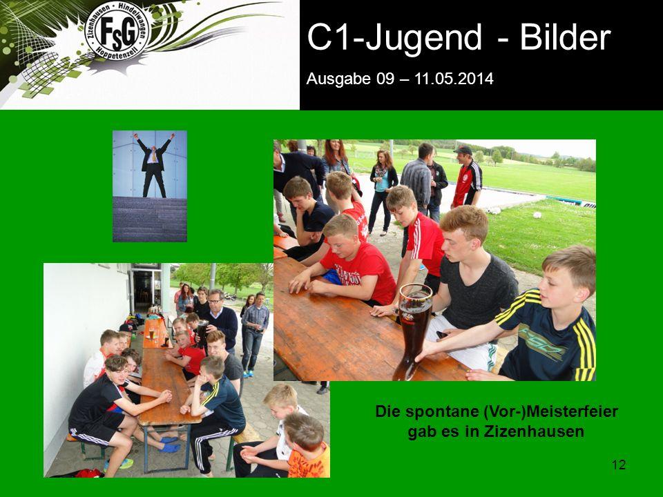 FSG E-Jugend - NEWS Ausgabe 4 – 28.11.2009 12 C1-Jugend - Bilder Ausgabe 09 – 11.05.2014 Die spontane (Vor-)Meisterfeier gab es in Zizenhausen