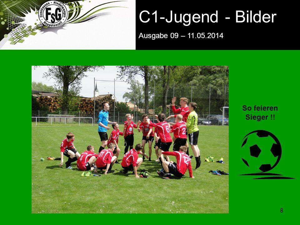 FSG E-Jugend - NEWS Ausgabe 4 – 28.11.2009 8 8 C1-Jugend - Bilder Ausgabe 09 – 11.05.2014 So feieren Sieger !!