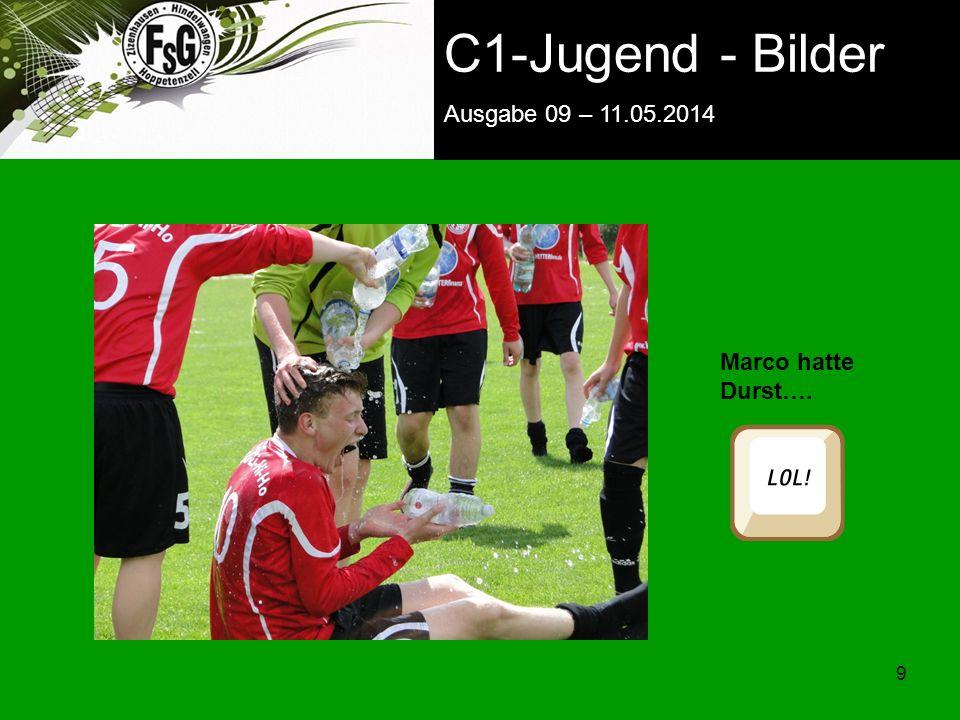 FSG E-Jugend - NEWS Ausgabe 4 – 28.11.2009 9 9 C1-Jugend - Bilder Ausgabe 09 – 11.05.2014 Marco hatte Durst….