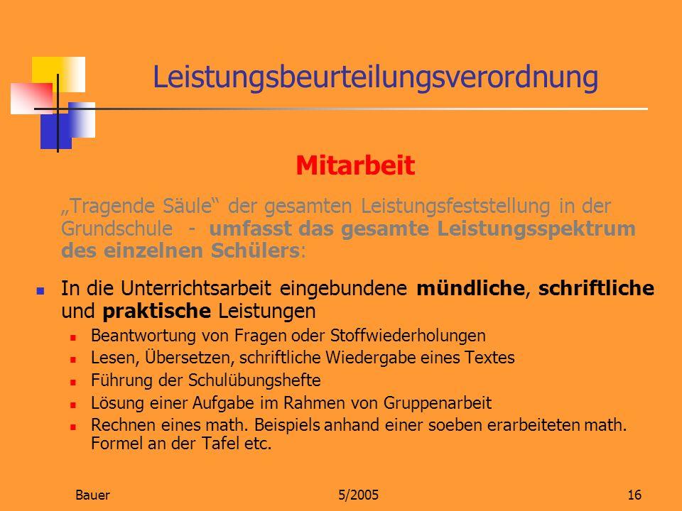 Bauer5/200516 Mitarbeit Tragende Säule der gesamten Leistungsfeststellung in der Grundschule - umfasst das gesamte Leistungsspektrum des einzelnen Sch