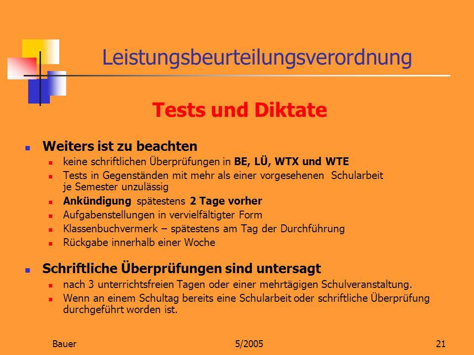 Bauer5/200521 Tests und Diktate Weiters ist zu beachten keine schriftlichen Überprüfungen in BE, LÜ, WTX und WTE Tests in Gegenständen mit mehr als ei