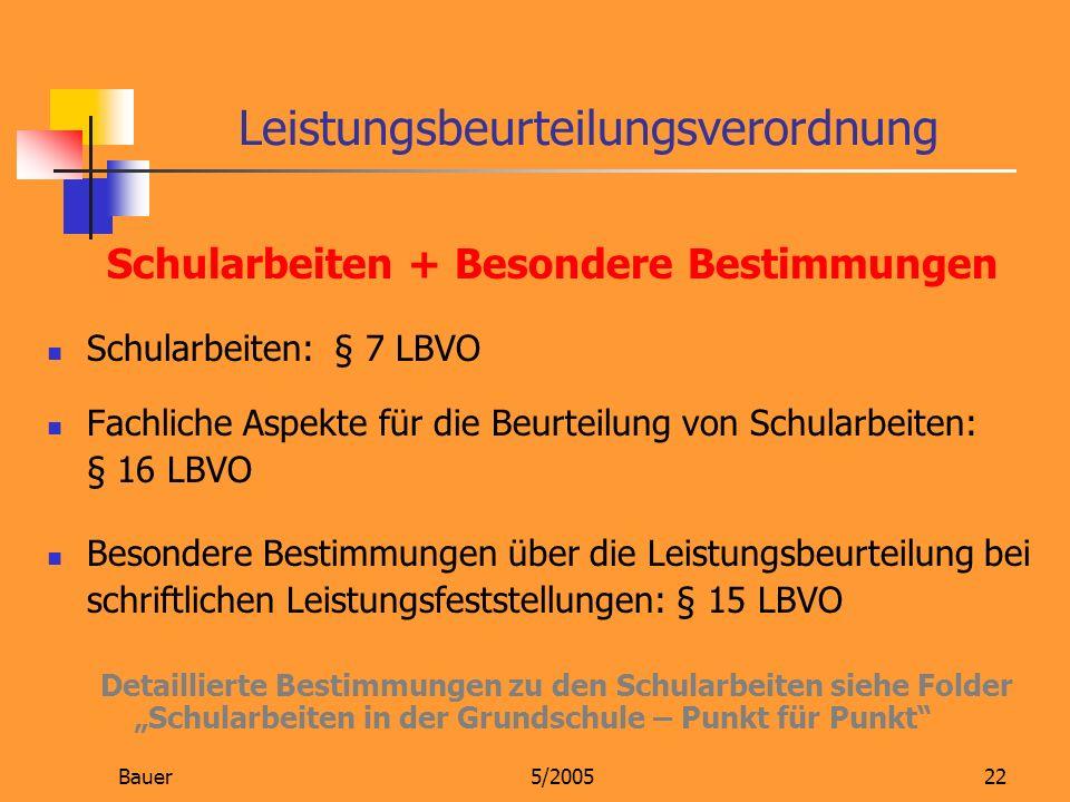 Bauer5/200522 Schularbeiten + Besondere Bestimmungen Schularbeiten: § 7 LBVO Fachliche Aspekte für die Beurteilung von Schularbeiten: § 16 LBVO Besond