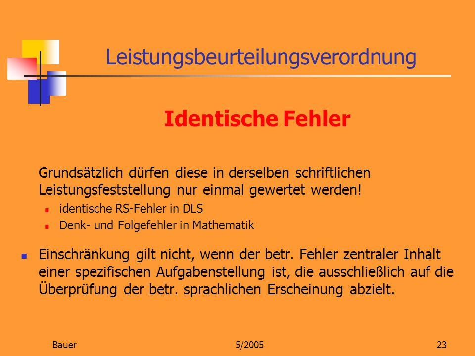 Bauer5/200523 Identische Fehler Grundsätzlich dürfen diese in derselben schriftlichen Leistungsfeststellung nur einmal gewertet werden! identische RS-