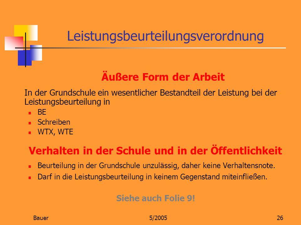 Bauer5/200526 Äußere Form der Arbeit In der Grundschule ein wesentlicher Bestandteil der Leistung bei der Leistungsbeurteilung in BE Schreiben WTX, WT