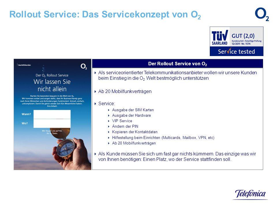Rollout Service: Das Servicekonzept von O 2 Der Rollout Service von O 2 Als serviceorientierter Telekommunikationsanbieter wollen wir unsere Kunden be