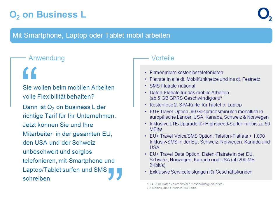 AnwendungVorteile Mit Smartphone, Laptop oder Tablet mobil arbeiten Sie wollen beim mobilen Arbeiten volle Flexibilität behalten? Dann ist O 2 on Busi