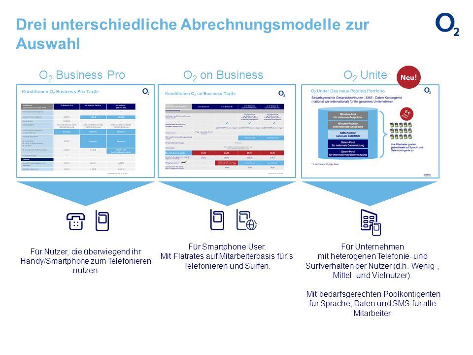 Drei unterschiedliche Abrechnungsmodelle zur Auswahl O 2 Business ProO 2 on BusinessO 2 Unite Neu! Für Nutzer, die überwiegend ihr Handy/Smartphone zu