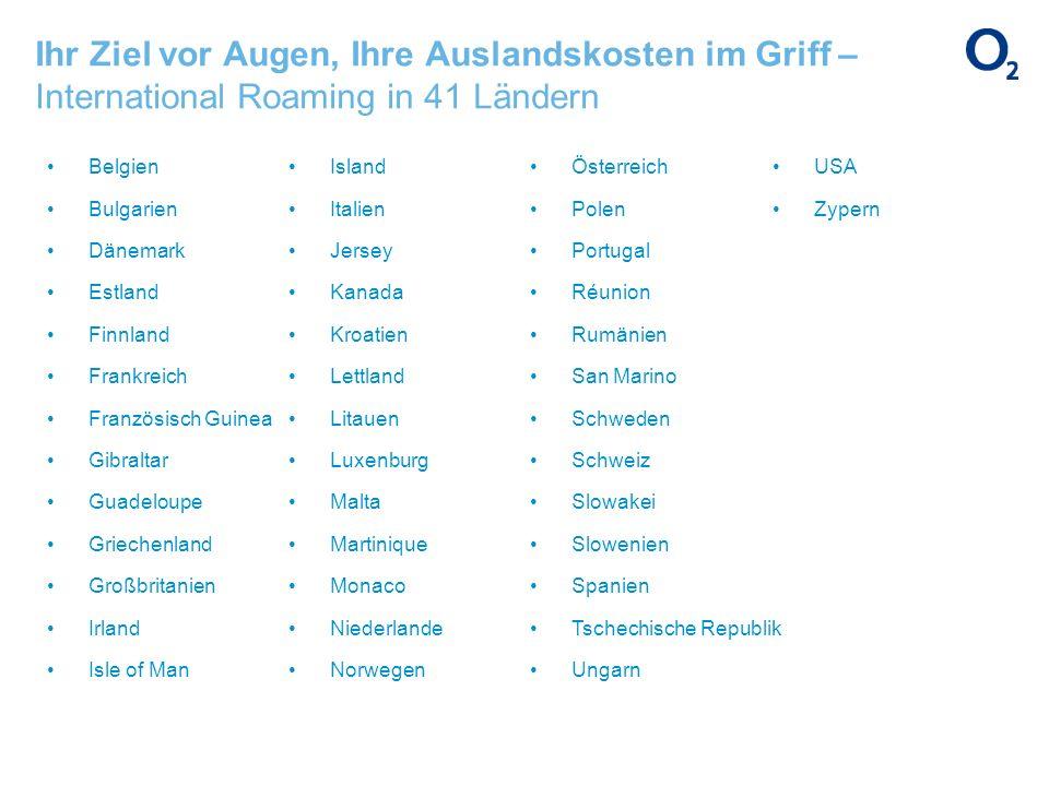 Ihr Ziel vor Augen, Ihre Auslandskosten im Griff – International Roaming in 41 Ländern Belgien Bulgarien Dänemark Estland Finnland Frankreich Französi
