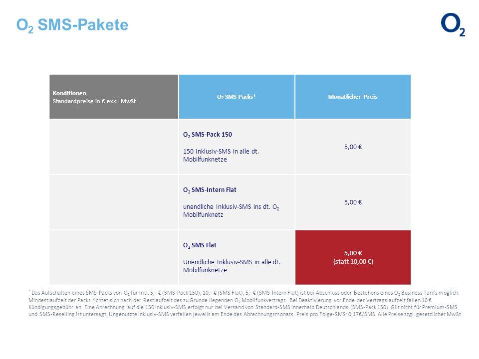 O 2 SMS-Pakete Konditionen Standardpreise in exkl. MwSt. O 2 SMS-Packs*Monatlicher Preis O 2 SMS-Pack 150 150 Inklusiv-SMS in alle dt. Mobilfunknetze