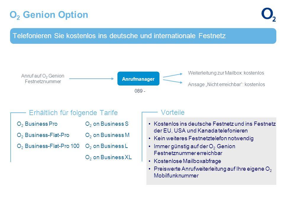 Telefonieren Sie kostenlos ins deutsche und internationale Festnetz Erhältlich für folgende Tarife Vorteile O 2 Genion Option O 2 Business Pro O 2 Bus