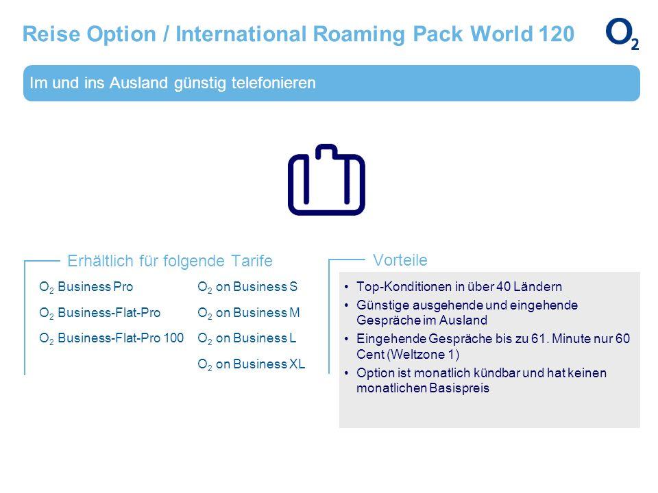 Im und ins Ausland günstig telefonieren Erhältlich für folgende Tarife Vorteile Reise Option / International Roaming Pack World 120 O 2 Business Pro O