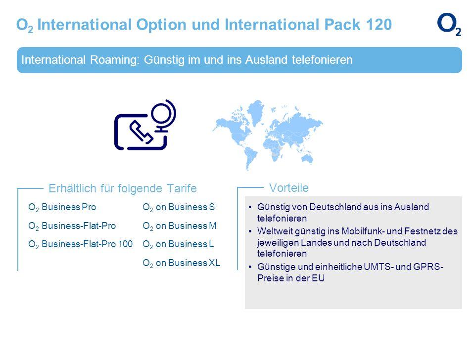 International Roaming: Günstig im und ins Ausland telefonieren Erhältlich für folgende Tarife Vorteile O 2 International Option und International Pack