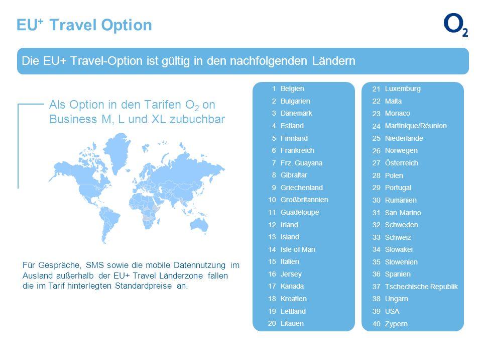 Die EU+ Travel-Option ist gültig in den nachfolgenden Ländern Als Option in den Tarifen O 2 on Business M, L und XL zubuchbar EU + Travel Option Für G
