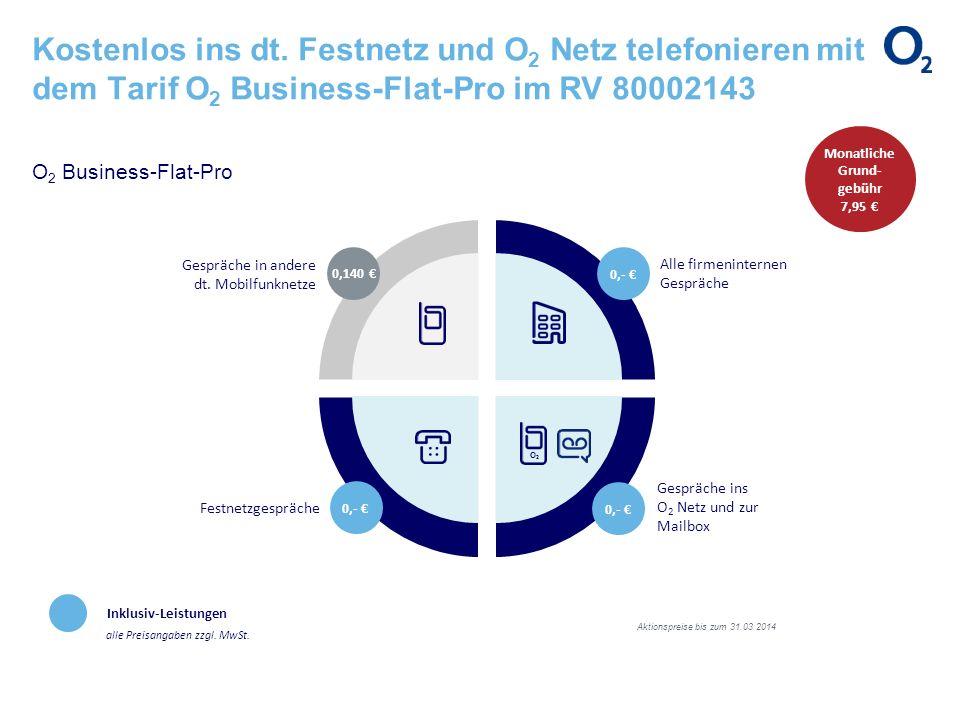 Kostenlos ins dt. Festnetz und O 2 Netz telefonieren mit dem Tarif O 2 Business-Flat-Pro im RV 80002143 O 2 Business-Flat-Pro Inklusiv-Leistungen alle