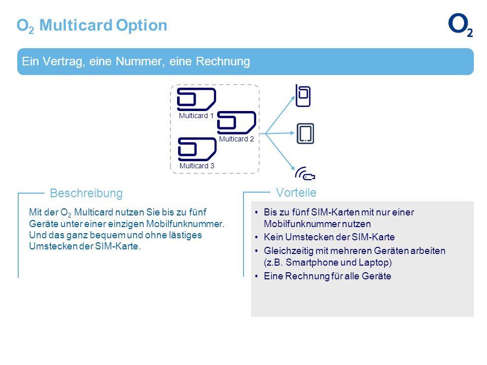 Ein Vertrag, eine Nummer, eine Rechnung Beschreibung Vorteile O 2 Multicard Option Mit der O 2 Multicard nutzen Sie bis zu fünf Geräte unter einer ein