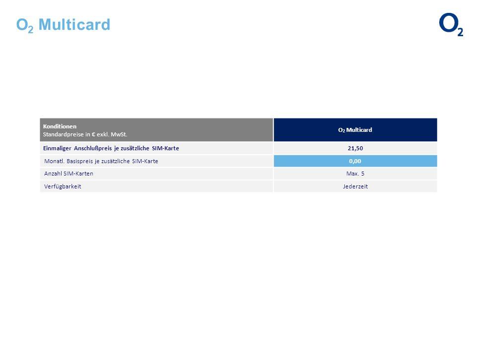 O 2 Multicard Konditionen Standardpreise in exkl. MwSt. O 2 Multicard Einmaliger Anschlußpreis je zusätzliche SIM-Karte 21,50 Monatl. Basispreis je zu