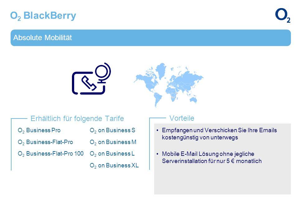 Absolute Mobilität Erhältlich für folgende Tarife Vorteile O 2 BlackBerry O 2 Business Pro O 2 Business-Flat-Pro O 2 Business-Flat-Pro 100 O 2 on Busi