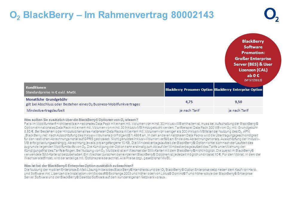 O 2 BlackBerry – Im Rahmenvertrag 80002143 Was sollten Sie zusätzlich über die BlackBerry® Optionen von O 2 wissen? Falls im Mobilfunktarif nicht bere