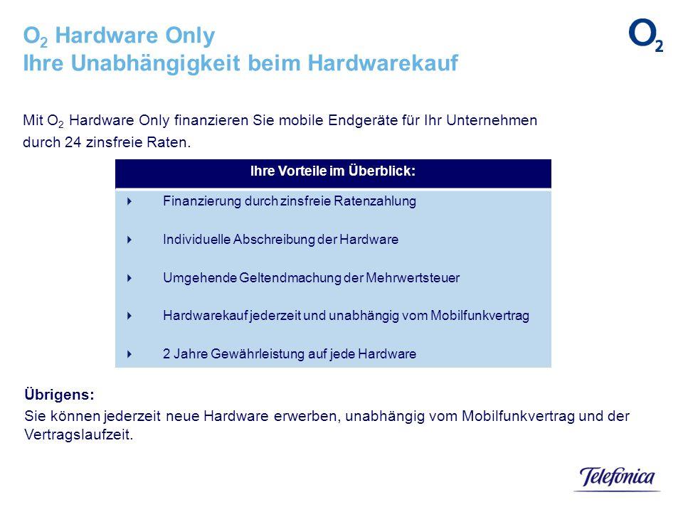 Mit O 2 Hardware Only finanzieren Sie mobile Endgeräte für Ihr Unternehmen durch 24 zinsfreie Raten. O 2 Hardware Only Ihre Unabhängigkeit beim Hardwa