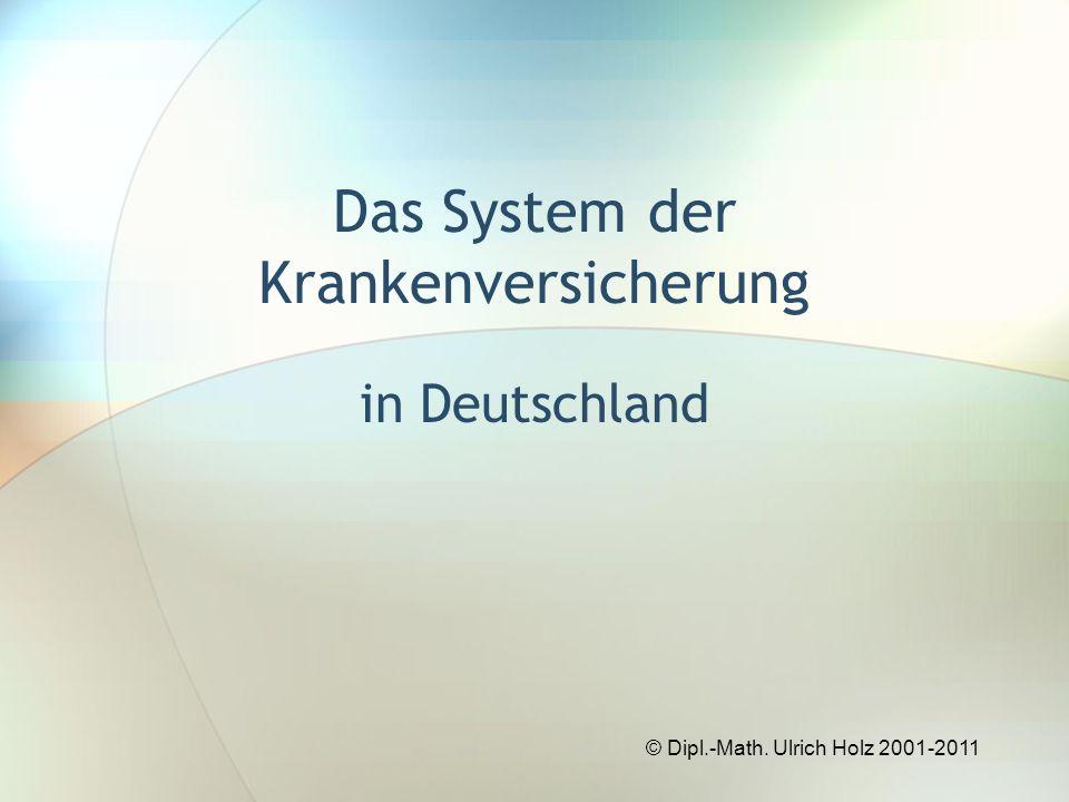 Das System der Krankenversicherung in Deutschland © Dipl.-Math. Ulrich Holz 2001-2011