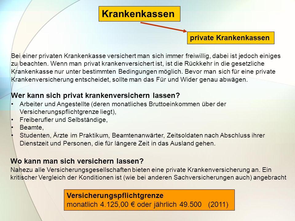 Krankenkassen private Krankenkassen Versicherungspflichtgrenze monatlich 4.125,00 oder jährlich 49.500 (2011) Bei einer privaten Krankenkasse versiche