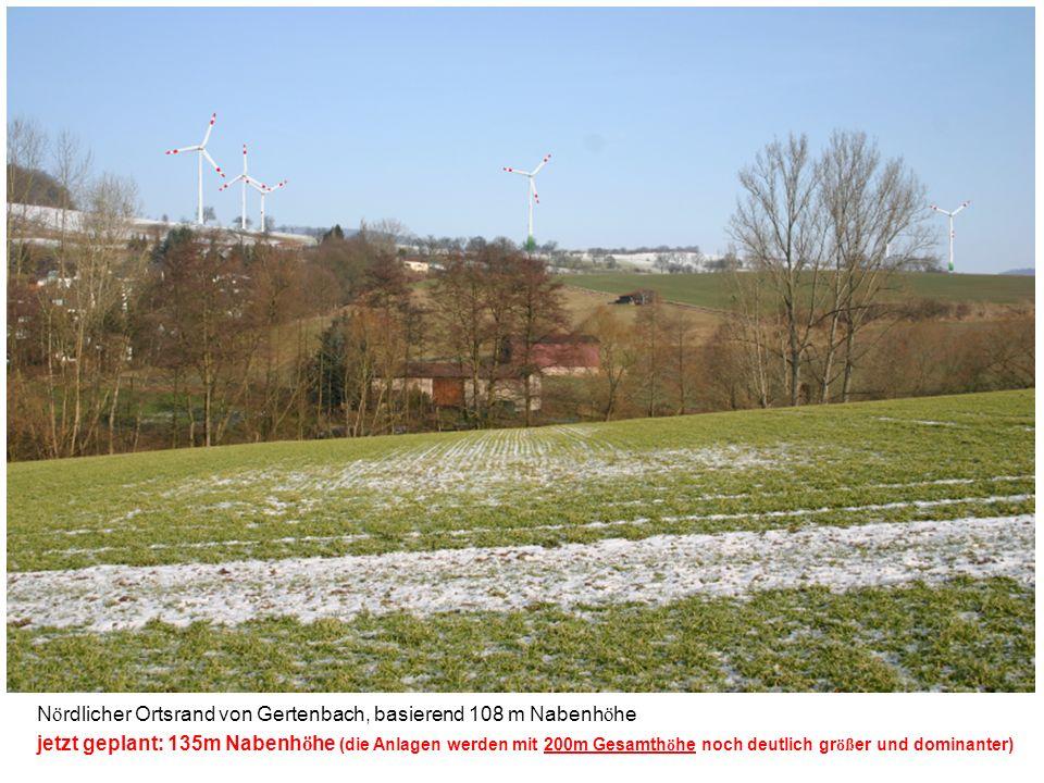 N ö rdlicher Ortsrand von Gertenbach, basierend 108 m Nabenh ö he jetzt geplant: 135m Nabenh ö he (die Anlagen werden mit 200m Gesamth ö he noch deutl