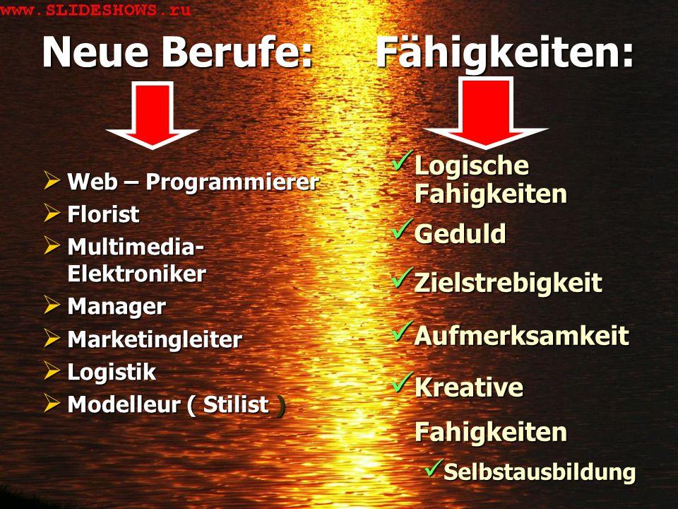 Neue Berufe: Fähigkeiten: Neue Berufe: Fähigkeiten: Web – Programmierer Web – Programmierer Florist Florist Multimedia- Elektroniker Multimedia- Elekt