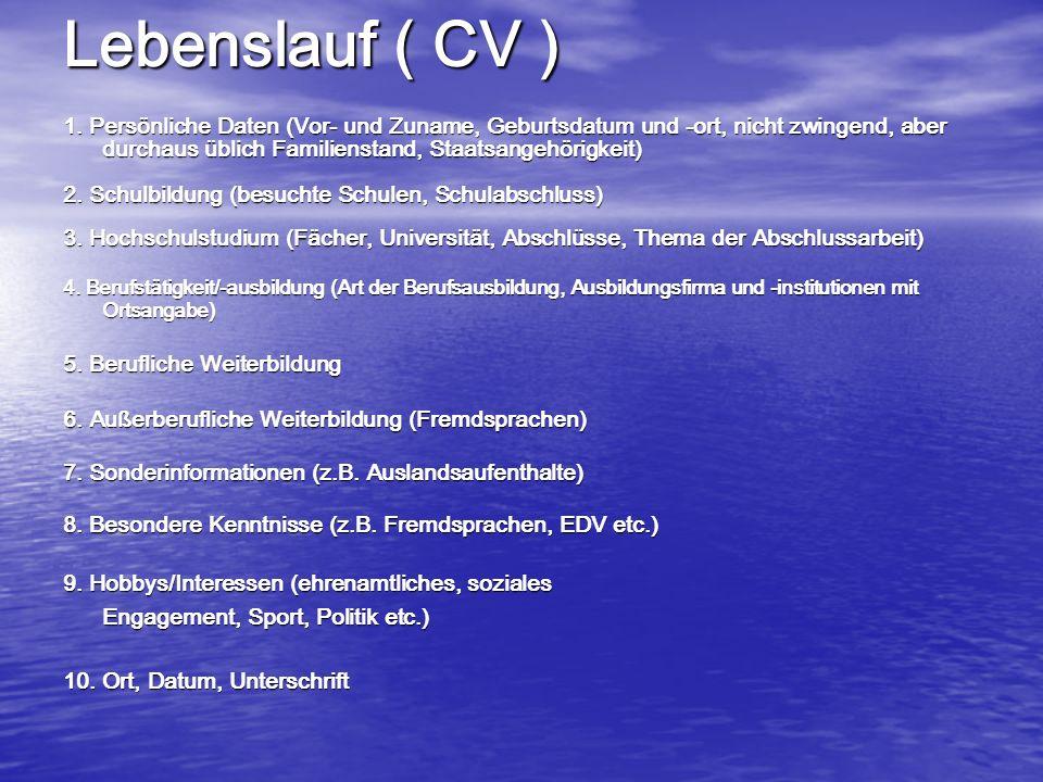 Lebenslauf ( CV ) 1. Persönliche Daten (Vor- und Zuname, Geburtsdatum und -ort, nicht zwingend, aber durchaus üblich Familienstand, Staatsangehörigkei