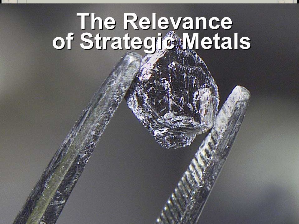 The Relevance of Strategic Metals The Relevance of Strategic Metals