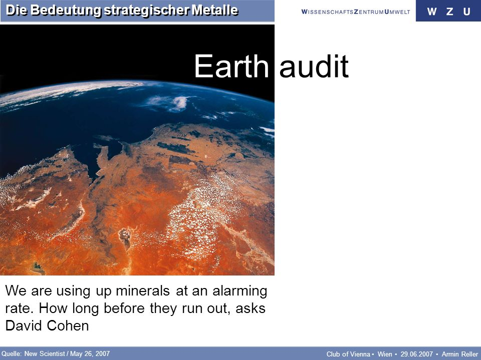 Club of Vienna Wien Armin Reller Die Bedeutung strategischer Metalle We are using up minerals at an alarming rate.