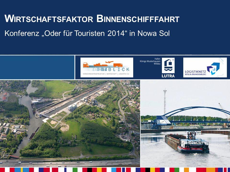 Der Logistiker am Schönefelder Kreuz W IRTSCHAFTSFAKTOR B INNENSCHIFFFAHRT Konferenz Oder für Touristen 2014 in Nowa Sol