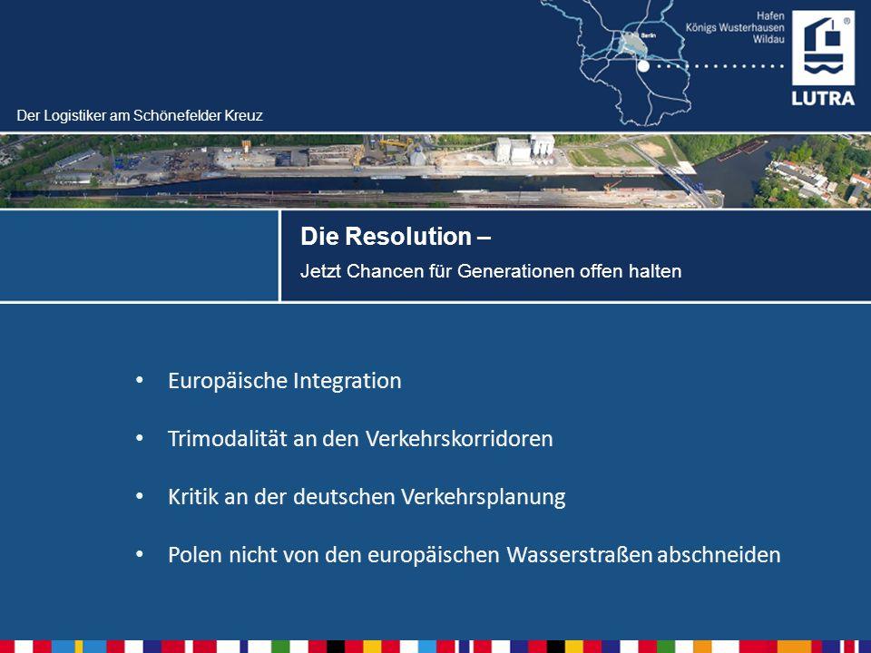 Der Logistiker am Schönefelder Kreuz Die Resolution – Jetzt Chancen für Generationen offen halten Europäische Integration Trimodalität an den Verkehrskorridoren Kritik an der deutschen Verkehrsplanung Polen nicht von den europäischen Wasserstraßen abschneiden