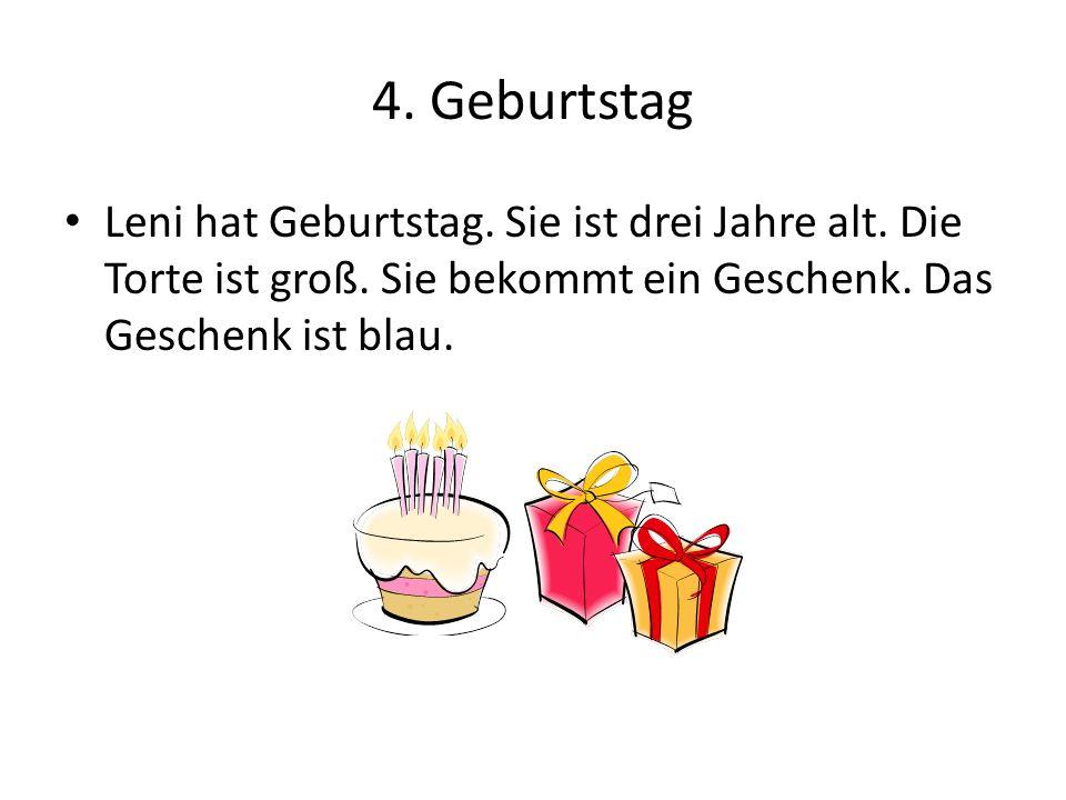 4. Geburtstag Leni hat Geburtstag. Sie ist drei Jahre alt. Die Torte ist groß. Sie bekommt ein Geschenk. Das Geschenk ist blau.