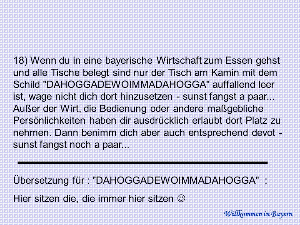 18) Wenn du in eine bayerische Wirtschaft zum Essen gehst und alle Tische belegt sind nur der Tisch am Kamin mit dem Schild